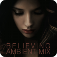 Believing - Ambient Mix